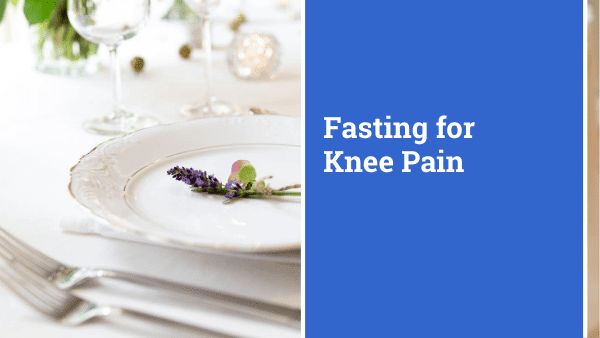 How Does Fasting Help with Knee Pain