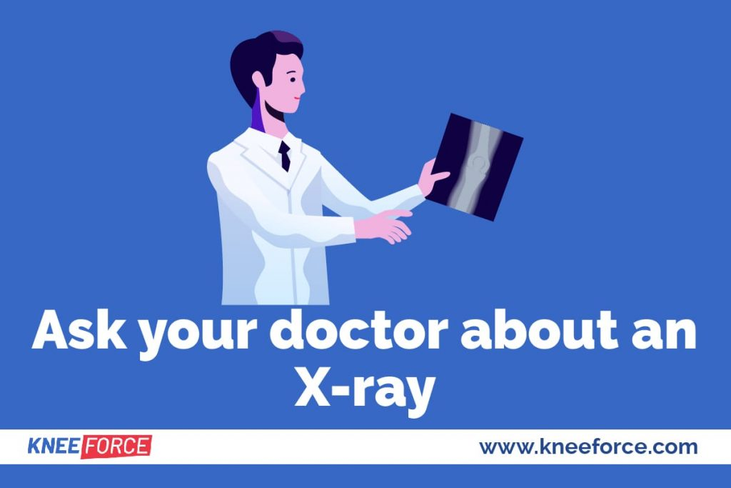 Ask your doctor if an X-ray is appropriate to check if you're developing this condition