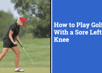 How to Play Golf with a Sore Left Knee? Prevention and Techniques.