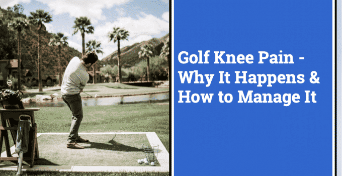 Golf Knee Pain – Why It Happens and How to Manage It