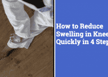 How to Reduce Swelling in The Knee Quickly in 4 Steps