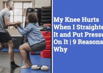My Knee Hurts When I Straighten It and Put Pressure On It   9 Reasons Why