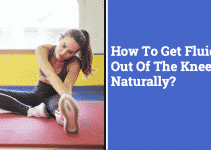 How To Get Fluid Out Of The Knee Naturally | Easy Tips and Common Causes