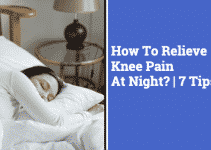 How To Relieve Knee Pain At Night?   7 Tips, Causes, Why They Happen, and When You Should be Worried
