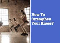 How To Strengthen Your Knees? | 6 Effective Exercises